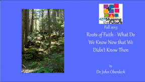 Roots of Faith - What Do We Know Now that We Didn't Know Then