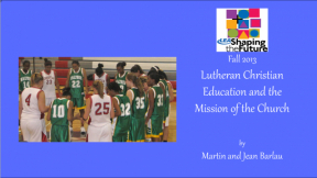 Lutheran Christian Education and the Mission of the Church