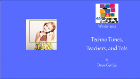 Techno Times, Teachers, and Tots
