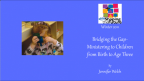 Bridging the Gap-Ministering to Children from Birth to Age Three